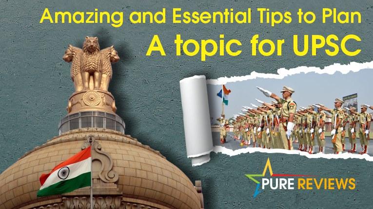 Amazing and Essential Tips to Plan A topic for Union Public Service Commission.