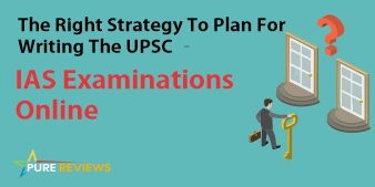 The Right Strategy To Plan For Writing The UPSC - IAS Examinations Online